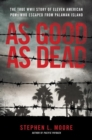 As Good As Dead : The True WWII Story of Eleven American POWs Who Escaped from Palawan Island - Book