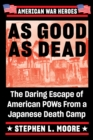As Good As Dead : The Daring Escape of American POWs From a Japanese Death Camp - eBook