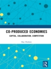 Co-produced Economies : Capital, Collaboration, Competition - eBook