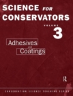 The Science For Conservators Series : Volume 3: Adhesives and Coatings - Book