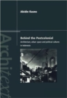 Behind the Postcolonial : Architecture, Urban Space and Political Cultures in Indonesia - Book