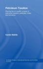 Petroleum Taxation : Sharing the Oil Wealth: A Study of Petroleum Taxation Yesterday, Today and Tomorrow - Book