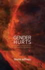 Gender Hurts : A Feminist Analysis of the Politics of Transgenderism - Book