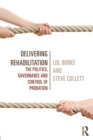 Delivering Rehabilitation : The politics, governance and control of probation - Book