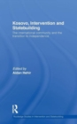 Kosovo, Intervention and Statebuilding : The International Community and the Transition to Independence - Book