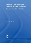 Islamic Law and the Law of Armed Conflict : The Conflict in Pakistan - Book