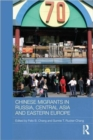 Chinese Migrants in Russia, Central Asia and Eastern Europe - Book