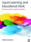 Liquid Learning and Educational Work : Boundary politics in global transitions - Book