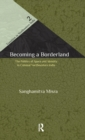 Becoming a Borderland : The Politics of Space and Identity in Colonial Northeastern India - Book