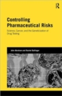 Controlling Pharmaceutical Risks : Science, Cancer, and the Geneticization of Drug Testing - Book