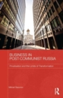 Business in Post-Communist Russia : Privatisation and the Limits of Transformation - Book