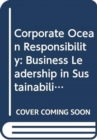 Corporate Ocean Responsibility : Business Leadership in Sustainability and Stewardship of the Seas - Book