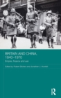 Britain and China, 1840-1970 : Empire, Finance and War - Book