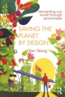 Saving The Planet By Design : Reinventing Our World Through Ecomimesis - Book