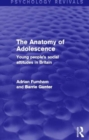 The Anatomy of Adolescence : Young People's Social Attitudes in Britain - Book