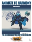 Animate to Harmony : The Independent Animator's Guide to Toon Boom - Book