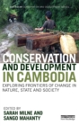 Conservation and Development in Cambodia : Exploring frontiers of change in nature, state and society - Book