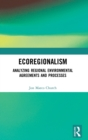 Ecoregionalism : Analyzing Regional Environmental Agreements and Processes - Book