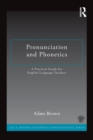 Pronunciation and Phonetics : A Practical Guide for English Language Teachers - Book