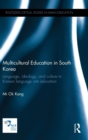 Multicultural Education in South Korea : Language, ideology, and culture in Korean language arts education - Book