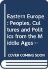 Eastern Europe : Peoples, Cultures and Politics from the Middle Ages to the Twenty-First Century - Book