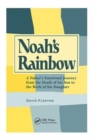 Noah's Rainbow : A Father's Emotional Journey from the Death of His Son to the Birth of His Daughter - Book