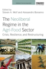 The Neoliberal Regime in the Agri-Food Sector : Crisis, Resilience, and Restructuring - Book