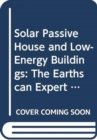 Solar Passive House and Low-Energy Buildings : The Earthscan Expert Guide to Design and Construction - Book