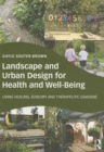 Landscape and Urban Design for Health and Well-Being : Using Healing, Sensory and Therapeutic Gardens - Book
