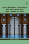 Contemporary Thought in the Muslim World : Trends, Themes, and Issues - Book