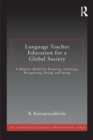 Language Teacher Education for a Global Society : A Modular Model for Knowing, Analyzing, Recognizing, Doing, and Seeing - Book