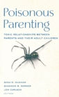 Poisonous Parenting : Toxic Relationships Between Parents and Their Adult Children - Book
