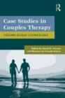 Case Studies in Couples Therapy : Theory-Based Approaches - Book