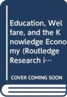 Education, Welfare, and the Knowledge Economy - Book