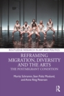 Reframing Migration, Diversity and the Arts : The Postmigrant Condition - eBook