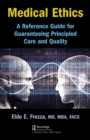 Medical Ethics : A Reference Guide for Guaranteeing Principled Care and Quality - eBook