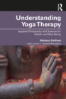 Understanding Yoga Therapy : Applied Philosophy and Science for Health and Well-Being - eBook