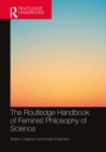 The Routledge Handbook of Feminist Philosophy of Science - eBook