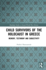 Child Survivors of the Holocaust in Greece : Memory, Testimony and Subjectivity - eBook