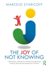 The Joy of Not Knowing: A Philosophy of Education Transforming Teaching, Thinking, Learning and Leadership in Schools - eBook