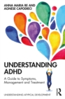 Understanding ADHD : A Guide to Symptoms, Management and Treatment - eBook