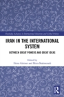 Iran in the International System : Between Great Powers and Great Ideas - eBook