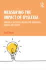 Measuring the Impact of Dyslexia : Striking a Successful Balance for Individuals, Families and Society - eBook