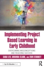 Implementing Project Based Learning in Early Childhood : Overcoming Misconceptions and Reaching Success - eBook
