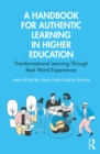 A Handbook for Authentic Learning in Higher Education : Transformational Learning Through Real World Experiences - eBook