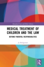 Medical Treatment of Children and the Law : Beyond Parental Responsibilities - eBook