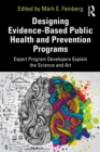 Designing Evidence-Based Public Health and Prevention Programs : Expert Program Developers Explain the Science and Art - eBook
