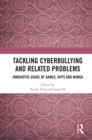 Tackling Cyberbullying and Related Problems : Innovative Usage of Games, Apps and Manga - eBook