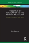 Freedoms of Navigation in the Asia-Pacific Region : Strategic, Political and Legal Factors - eBook