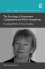 The Sociology of Assessment: Comparative and Policy Perspectives : The Selected Works of Patricia Broadfoot - eBook